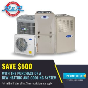 Save $500 On Heating or Cooling System - R&R Heating and Air Conditioning